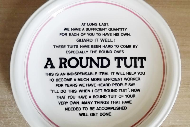 Everyone Should Have a Round Tuit